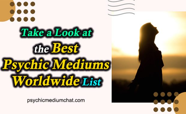 Take a Look at the Best Psychic Mediums Worldwide List